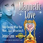 Magnetic Love: Stop Chasing What You Want... Start Attracting It | Jennie Lynn