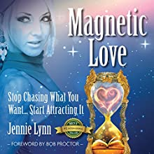 Magnetic Love: Stop Chasing What You Want... Start Attracting It Audiobook by Jennie Lynn Narrated by Emily Lawrence