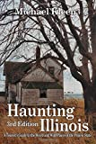 Haunting Illinois: A Tourist s Guide to the Weird & Wild Places of the Prairie State