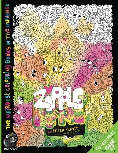 Monkey Doodle - ZIPPLE: The Weirdest colouring book in the universe #6: by The Doodle Monkey Authored by Mr Peter Jarvis (The Monkeys in My Head Mini Series) (Volume 7)