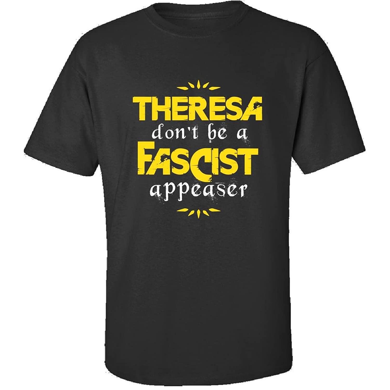Theresa Dont Be A Fascist Appeaser We Are United nohate - Adult Shirt