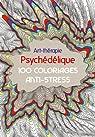 Art-Thérapie Psychédélique: 100 coloriages anti-stress par Ramstein