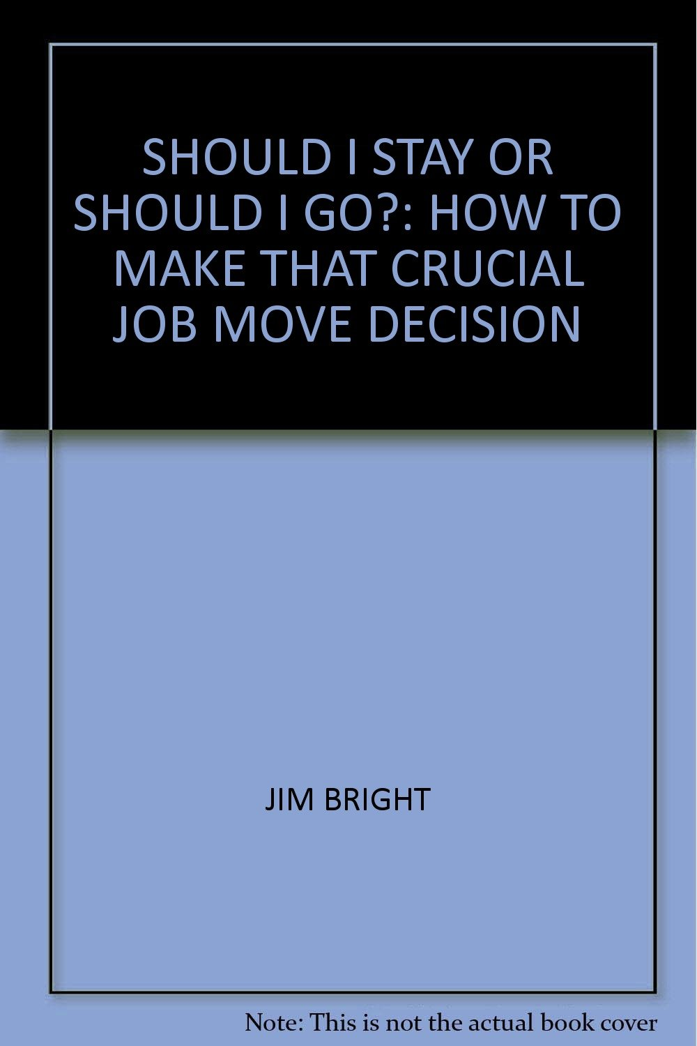 Download SHOULD I STAY OR SHOULD I GO?: HOW TO MAKE THAT CRUCIAL JOB MOVE DECISION PDF