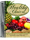 Healthy Choices Cookbook No Sugar. No White Flour. No Artificial Anything