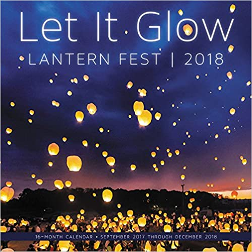 Book Let it Glow Lantern Fest 2018: 16 Month Calendar Includes September 2017 Through December 2018