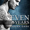Seven Years: Seven, Book 1  Audiobook by Dannika Dark Narrated by Nicole Poole