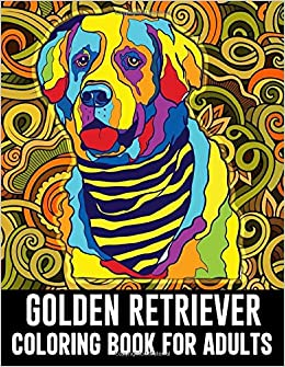 Golden Retriever Coloring Book For Adults 40 Cute Adorable Golden Retriever Coloring Pages For Adults Stress Relief Relaxation And Creativity Funny Golden Retriever Gifts Amazon De Illustrations Riaz Fremdsprachige Bucher