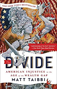 The Divide: American Injustice in the Age of the Wealth Gap by [Taibbi, Matt]