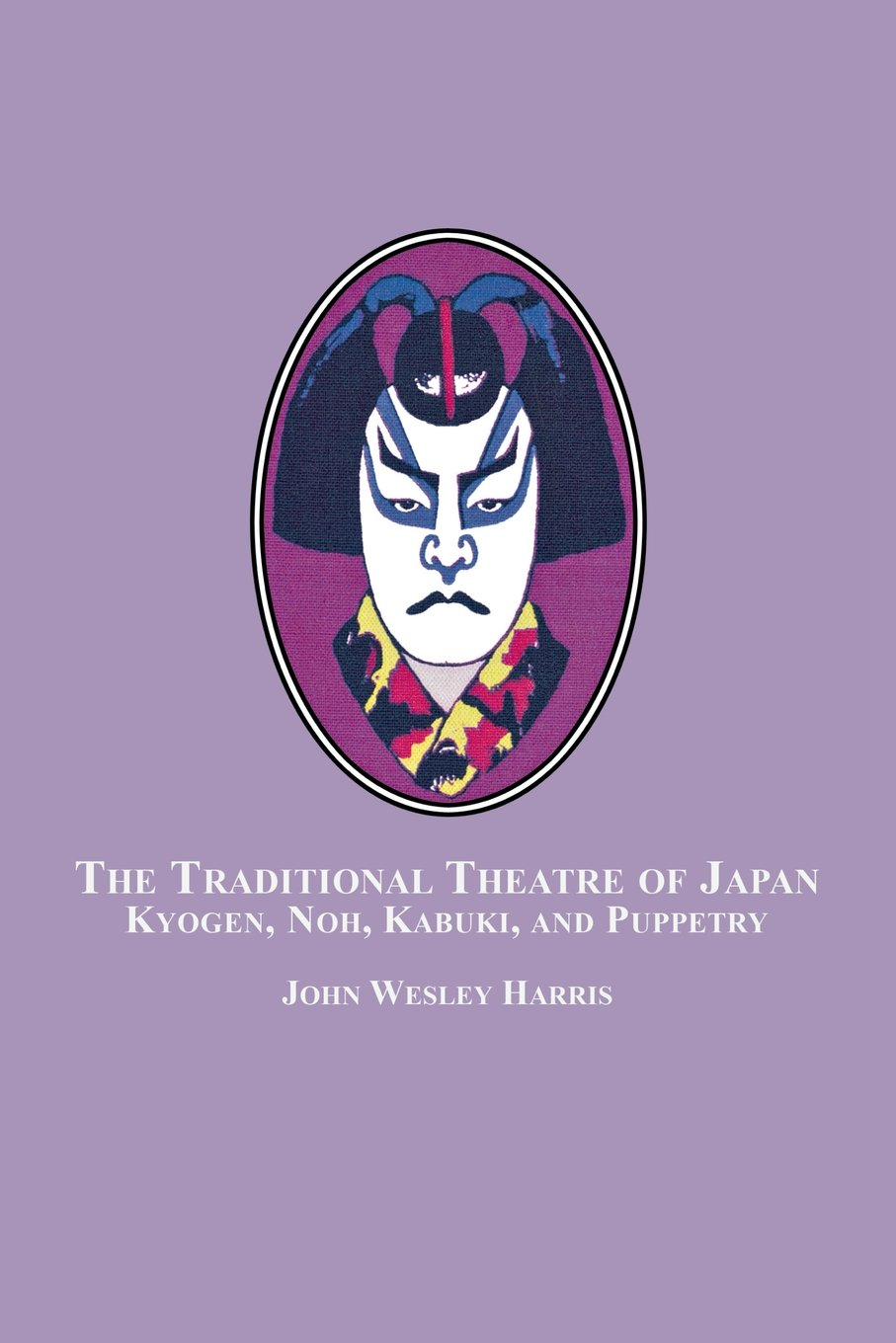 The Traditional Theatre of Japan: Kyogen, Noh, Kabuki and Puppetry