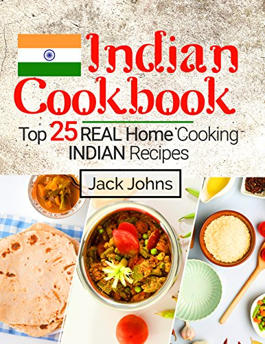 Indian Cookbook: Top 25 Real Home Cooking Indian Recipes by Jack  Johns