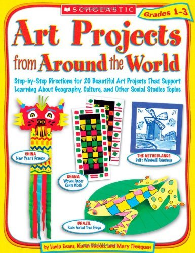 By Linda Evans Art Projects from Around the World: Grades 1-3: Step-by-Step Directions for 20 Beautiful Art Project pdf