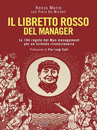 Il libretto rosso del manager: Le 104 regole del Mao management per un'azienda rivoluzionaria (Italian Edition)