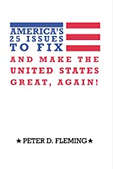 America'S 25 Issues to Fix and Make the United States Great, Again! Kindle Edition