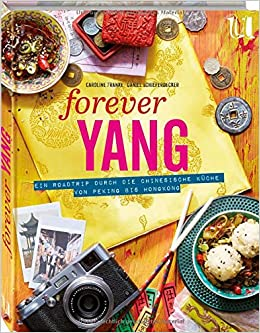 Forever Yang: Ein Roadtrip durch die chinesische Küche von Peking ...