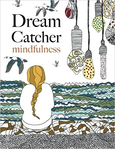 Dream Catcher Mindfulness A Beautiful Stress Reducing Colouring Book To Clear Your Mind Help You Find Peace Amazoncouk Christina Rose Books