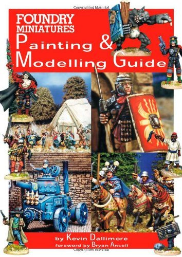 Foundry Miniatures (Foundry Miniatures Painting And Modelling Guide by Bryan Ansell (Foreword), Kevin Michael Dallimore (26-Jun-2009) Hardcover)