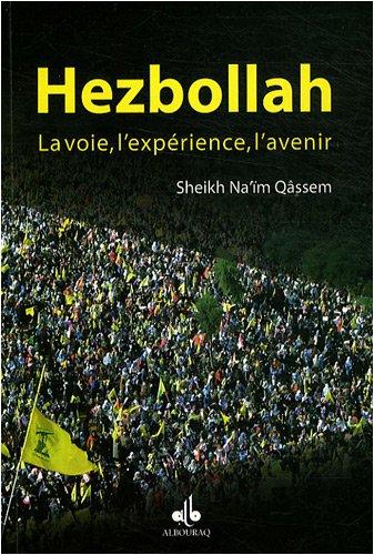 Hezbollah : la voie, l'expérience, l'avenir Broché – 1 septembre 2008 SHEIKH NA' IM QÂSSEM l' expérience l' avenir ALBOURAQ