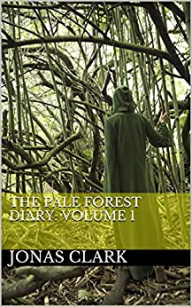 The Pale Forest Diary: Volume 1 by [Clark, Jonas]