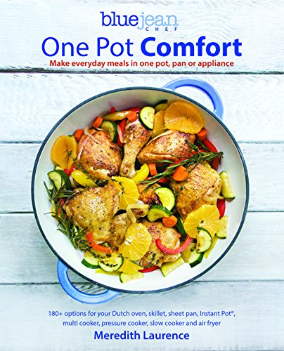 (One Pot Comfort: Make Everyday Meals in One Pot, Pan or Appliance: 180+ recipes for your Dutch oven, skillet, sheet pan, Instant-Pot®, multi-cooker, ... cooker, and air fryer (The Blue Jean Chef))