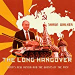 The Long Hangover: Putin's New Russia and the Ghosts of the Past | Shaun Walker