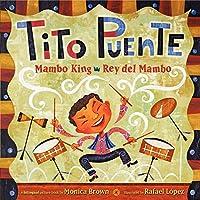 Tito Puente, Mambo King/Tito Puente, Rey del Mambo: Bilingual Spanish-English Children's Book (Pura Belpre Honor Books - Illustration Honor)