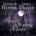 Beneath a Waning Moon: A Duo of Gothic Romances | Elizabeth Hunter,Grace Draven
