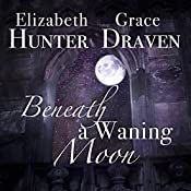 Beneath a Waning Moon: A Duo of Gothic Romances | Elizabeth Hunter, Grace Draven