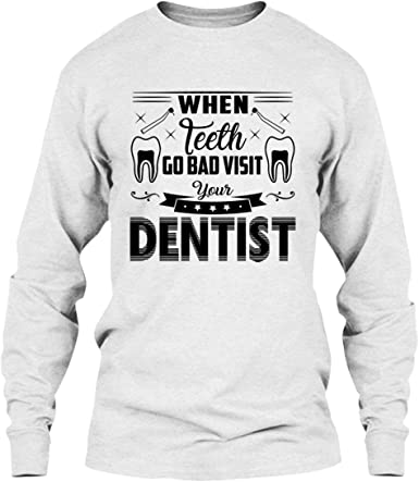 Shirt When Teeth Go Bad Visit Your Dentist Tee Shirt Hoodies