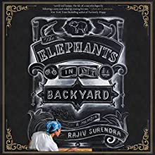 The Elephants in My Backyard: A Memoir Audiobook by Rajiv Surendra Narrated by Rajiv Surendra