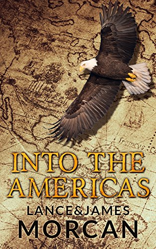 Into the Americas (A novel based on a true story) by [Morcan, Lance, Morcan, James]