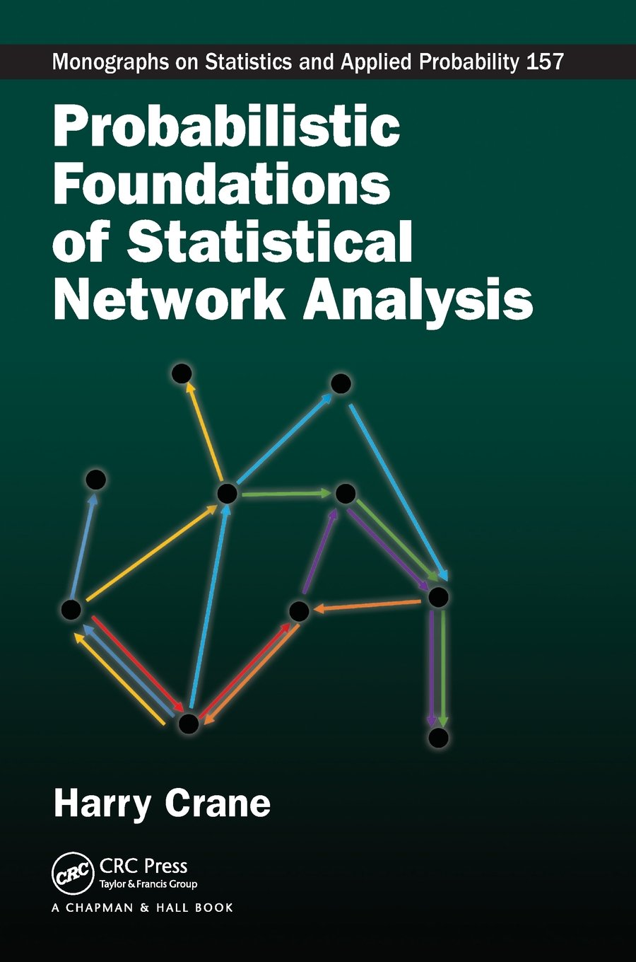 Probabilistic Foundations Of Statistical Network Analysis  Monographs On Statistics And Applied Probability Band 157