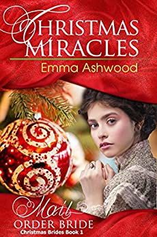Mail Order Bride: Christmas Miracles (Christmas Brides Book 1) by [Ashwood, Emma]
