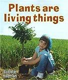 Plants Are Living Things, Bobbie Kalman, 0778732576