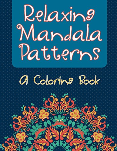 Relaxing Mandala Patterns (A Coloring Book) (Mandala Patterns and Art Book Series)