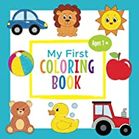 My First Coloring Book Ages 1+: Toddler Coloring Book   Adorable Children's Book with 30 Simple Pictures to Learn and…