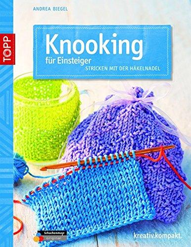 Knooking für Einsteiger: Stricken mit der Häkelnadel (kreativ.kompakt.)