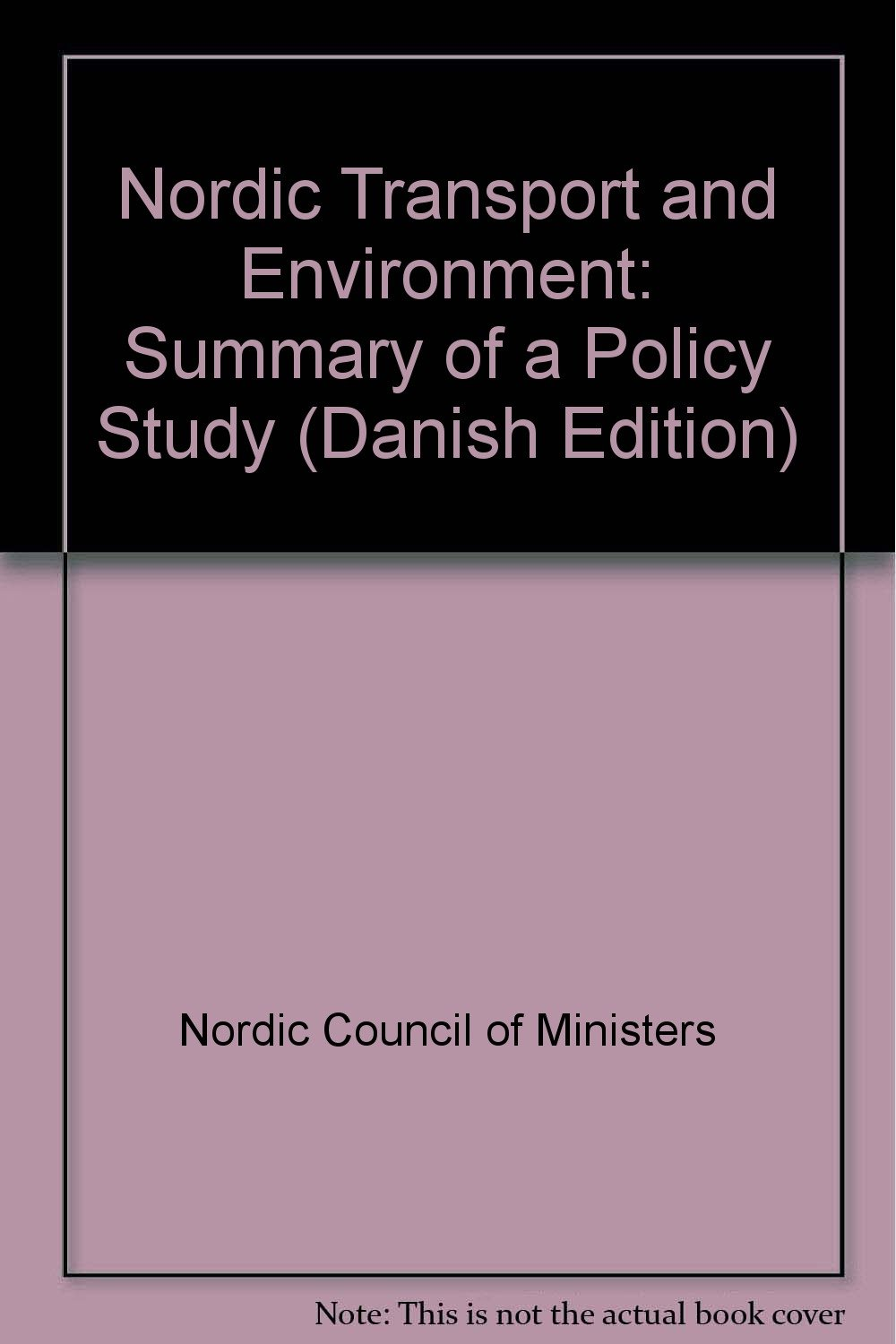 Nordic Transport and Environment: Summary of a Policy Study (Danish Edition) by Nordic Council of Ministers