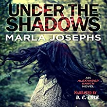Under the Shadows: An Alexander Ranch Novel, Book 4 Audiobook by Marla Josephs Narrated by D. C. Cole