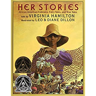Her Stories: African American Folktales, Fairy Tales, and True Tales: African American Folktales, Fairy Tales, and True Tales (Coretta Scott King Author Award Winner)