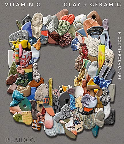 Vitamin C: Clay and Ceramic in Contemporary Art (History Of Ceramics)