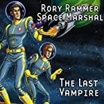 The Last Vampire (Dramatized): Rory Rammer, Space Marshal | Ron N. Butler