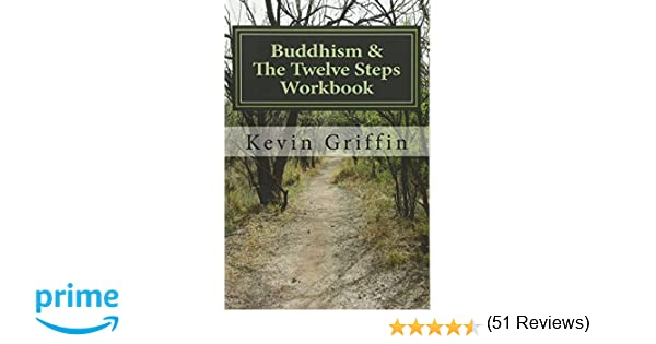 Buddhism and the twelve steps a recovery workbook for individuals buddhism and the twelve steps a recovery workbook for individuals and groups kevin griffin 9780615942216 amazon books fandeluxe Choice Image