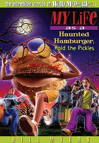 My Life as a Haunted Hamburger, Hold the Pickles (The Incredible Worlds of Wally McDoogle #27)