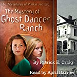 The Mystery of Ghost Dancer Ranch: The Adventures of Punkin and Boo | Patrick E. Craig
