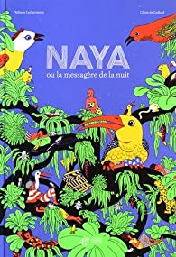 Naya ou la messagère de la nuit par Philippe Lechermeier