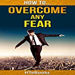 How to Overcome Any Fear: 25 Great Ways to Defeat Anxiety and Become Fearless |  HTeBooks