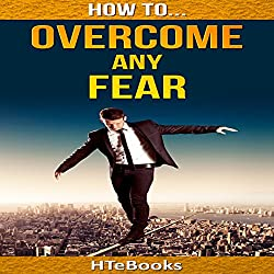 How to Overcome Any Fear