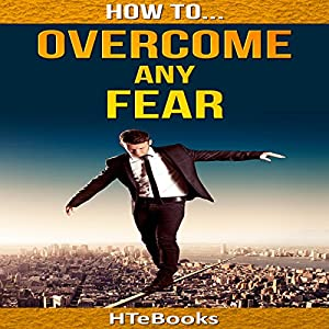 How to Overcome Any Fear Audiobook
