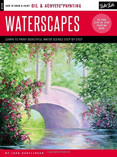 Oil & Acrylic: Waterscapes: Learn To Paint Beautiful Water Scenes Step By Step (How To Draw & Paint)
