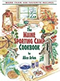 The Maine Sporting Camp Cookbook: More Than 400 Favorite Recipes